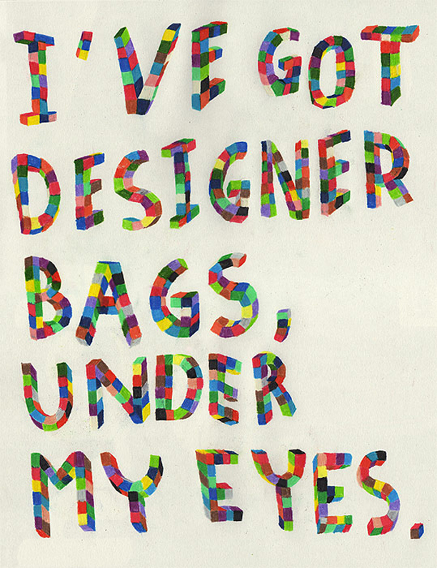 I've got designer bags, under my eyes